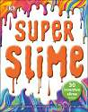 Cover of Super Slime: 30 Safe Inventive Slime Recipes