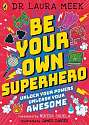 Cover of Be Your Own Superhero: Unlock Your Powers. Unleash Your Awesome.
