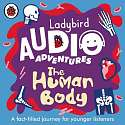 Cover of The Human Body: Ladybird Audio Adventures