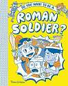 Cover of So you want to be a Roman soldier?