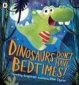 Cover of Dinosaurs Don't Have Bedtimes!