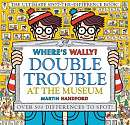Cover of Where's Wally? Double Trouble at the Museum: The Ultimate Spot-the-Difference Bo