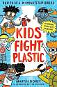Cover of Kids Fight Plastic: How to be a #2minutesuperhero