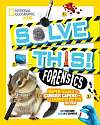 Cover of Solve This - Forensics: Super Science and Curious Capers for the Daring Detectiv