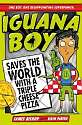 Cover of Iguana Boy Saves the World With a Triple Cheese Pizza: Book 1