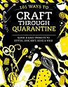 Cover of 101 Ways to Craft Through Quarantine: Quick and Easy Projects to Stitch, Sew, Kn