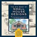 Cover of The Big Book of Small House Designs: 75 Award-Winning Plans for Your Dream House