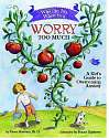 Cover of What to Do When You Worry Too Much: A Kid's Guide to Overcoming Anxiety