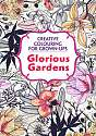 Cover of Glorious Gardens: Creative Colouring for Grown-Ups