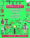 Cover of STEM Quest: Astonishing Atoms and Matter Mayhem