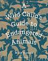 Cover of A Wild Child's Guide to Endangered Animals