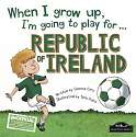 Cover of When I Grow Up I'm Going to Play for Republic of Ireland