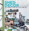 Cover of Shed Decor: How to Decorate and Furnish Your Favourite Garden Room