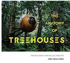 Cover of The Anatomy of Treehouses: New buildings from an old tradition