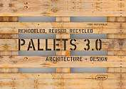 Cover of Pallets 3.0: Remodeled, Reused, Recycled: Architecture + Design