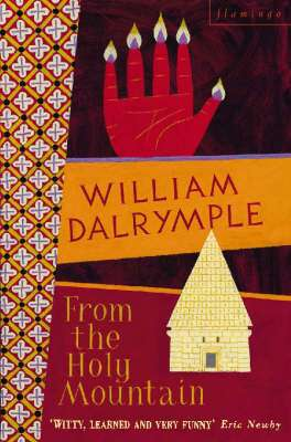 Cover of From the Holy Mountain : A Journey in the Shadow of Byzantium - William Dalrymple - 9780006547747