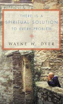 Cover of There is a Spiritual Solution To Every Problem - Wayne Dyer - 9780007131471