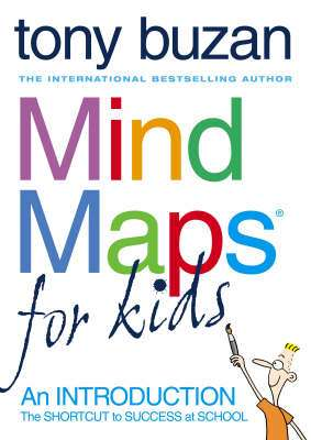 Cover of Mind Maps For Kids : An Introduction - The Shortcut To Success At School - Tony Buzan - 9780007151332