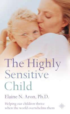 Cover of The Highly Sensitive Child - Elaine N. Aron - 9780007163939