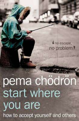 Cover of Start Where You Are - How To Accept Yourself and Others - Pema Chodron - 9780007190621