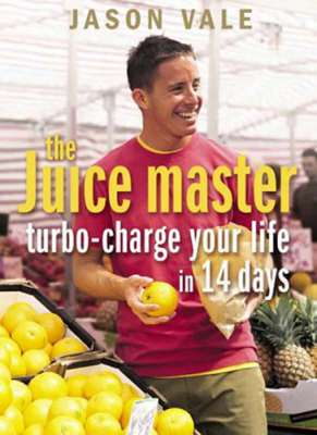 Cover of The Juice Master : Turbo-charge Your Life in 14 Days - Jason Vale - 9780007194223