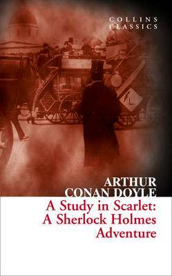 Cover of A Study in Scarlet: A Sherlock Holmes Adventure - Sir Arthur Conan Doyle - 9780007558049