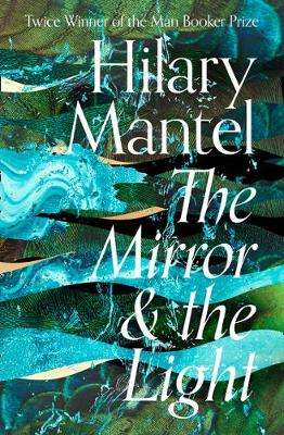 Cover of The Mirror and the Light - Hilary Mantel - 9780007580835