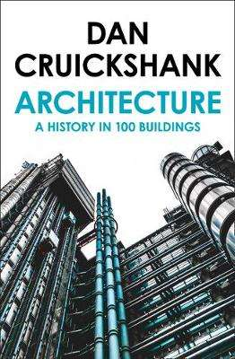 Cover of History of Architecture in 100 Buildings - Dan Cruickshank - 9780007581085