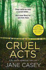 Cover of Cruel Acts (Maeve Kerrigan, Book 8) - Jane Casey - 9780008149062