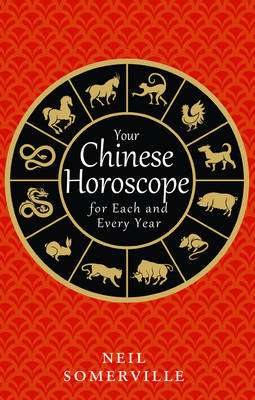 Cover of Your Chinese Horoscope for Each and Every Year - Neil Somerville - 9780008191054