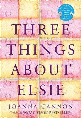 Cover of Three Things About Elsie - Joanna Cannon - 9780008196912