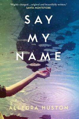 Cover of Say My Name - Allegra Huston - 9780008203269