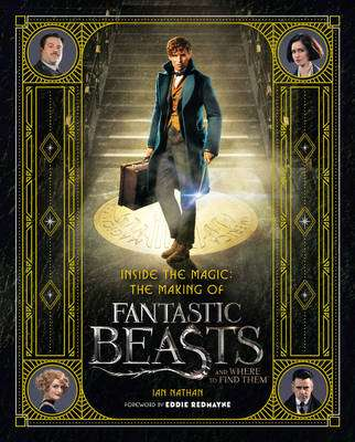 Cover of Inside the Magic: The Making of Fantastic Beasts and Where to Find Them - Warner Bros. - 9780008204594