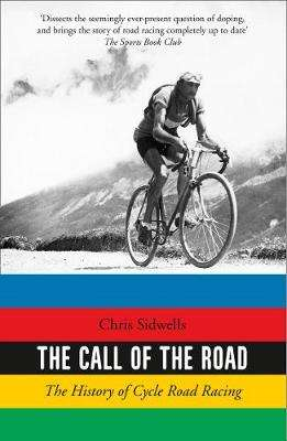 Cover of The Call of the Road: The History of Cycle Road Racing - Chris Sidwells - 9780008220808