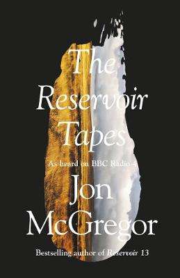 Cover of The Reservoir Tapes - Jon McGregor - 9780008235659