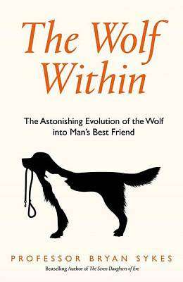 Cover of The Wolf Within: The Astonishing Evolution of the Wolf into Man's Best Friend - Bryan Sykes - 9780008244453