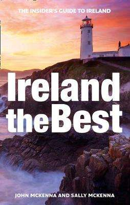 Cover of Ireland The Best: The insider's guide to Ireland - John Mckenna - 9780008248819