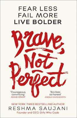 Cover of Brave, Not Perfect: Fear Less, Fail More and Live Bolder - Reshma Saujani - 9780008249564