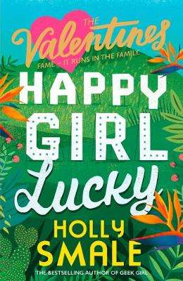 Cover of The Valentines: Happy Girl Lucky - Holly Smale - 9780008254148
