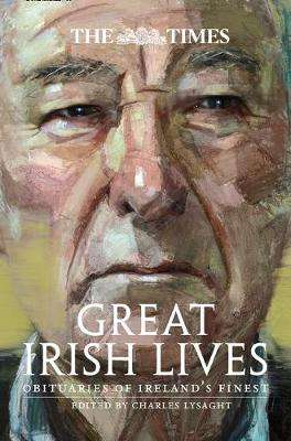 Cover of The Times Great Irish Lives: Obituaries of Ireland's Finest - Charles Lysaght - 9780008262655