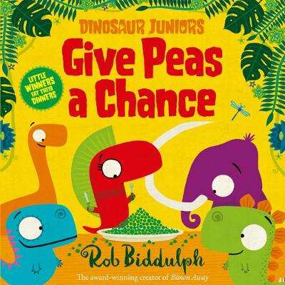 Cover of Give Peas a Chance (Dinosaur Juniors, Book 2) - Rob Biddulph - 9780008280635