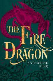 Cover of The Fire Dragon (The Dragon Mage, Book 3) - Katharine Kerr - 9780008287559