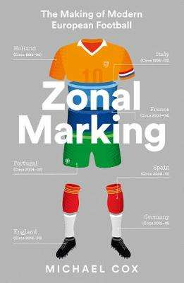Cover of Zonal Marking: The Making of Modern European Football - Michael Cox - 9780008291174