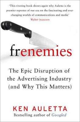 Cover of Frenemies: The Epic Disruption of the Advertising Industry (and Why This Matters - Ken Auletta - 9780008296995