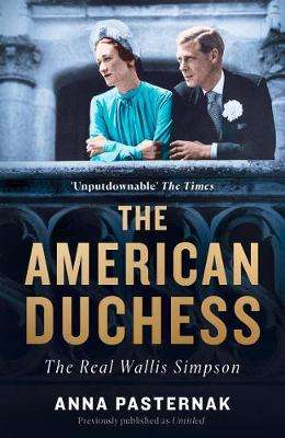 Cover of The American Duchess: The Real Wallis Simpson - Anna Pasternak - 9780008297305