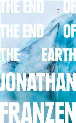 Cover of The End of the End of the Earth - Jonathan Franzen - 9780008299262