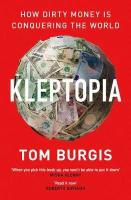 Cover of Kleptopia: How Dirty Money is Conquering the World - Tom Burgis - 9780008308353