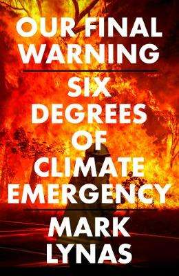 Cover of Our Final Warning: Six Degrees of Climate Emergency - Mark Lynas - 9780008308568