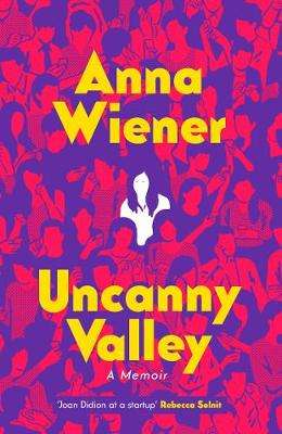 Cover of Uncanny Valley: A Memoir - Anna Wiener - 9780008317881