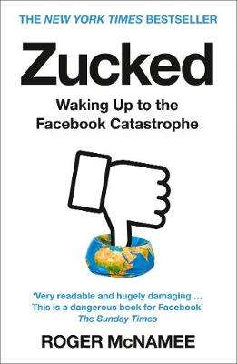 Cover of Zucked: Waking Up to the Facebook Catastrophe - Roger McNamee - 9780008319014